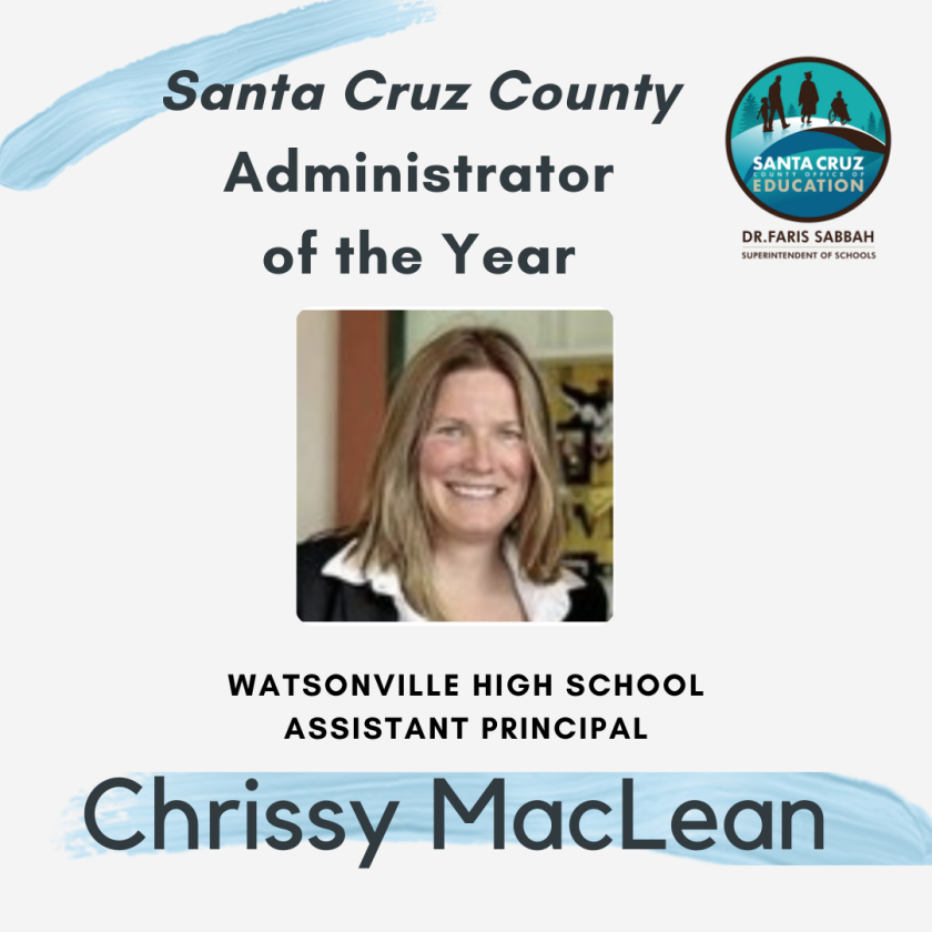 Chrissy MacLean, assistant principal at Watsonville High School, is Santa Cruz County's administrator of the year.